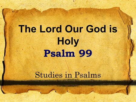 The Lord Our God is Holy Psalm 99