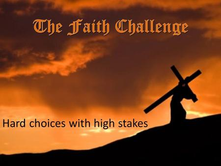 Hard choices with high stakes. Hebrews 11:23-26 It was by faith that Moses' parents hid him for three months when he was born. They saw that God had given.