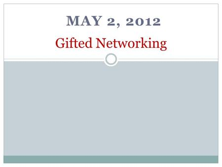 MAY 2, 2012 Gifted Networking. Welcome! Sign in and pick up name tag Mingle Log in to Keystone Commons 