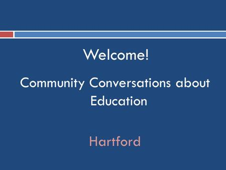 Welcome! Community Conversations about Education Hartford.