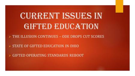 Current Issues in Gifted Education  THE ILLUSION CONTINUES – ODE DROPS CUT SCORES  STATE OF GIFTED EDUCATION IN OHIO  GIFTED OPERATING STANDARDS REBOOT.
