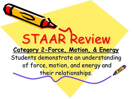 STAAR Review Category 2-Force, Motion, & Energy Students demonstrate an understanding of force, motion, and energy and of force, motion, and energy and.