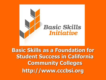 Basic Skills as a Foundation for Student Success in California Community Colleges