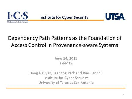 Dependency Path Patterns as the Foundation of Access Control in Provenance-aware Systems June 14, 2012 TaPP'12 Dang Nguyen, Jaehong Park and Ravi Sandhu.