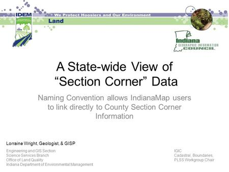 "A State-wide View of ""Section Corner"" Data Naming Convention allows IndianaMap users to link directly to County Section Corner Information Lorraine Wright,"