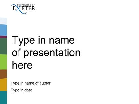 Type in name of presentation here Type in name of author Type in date.