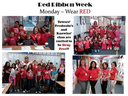 Red Ribbon Week Monday – Wear RED Towers' Freshcoln's and Knowles' class are excited to be Drug Free!!!