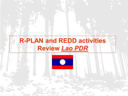R-PLAN and REDD activities Review Lao PDR Flag of your country.