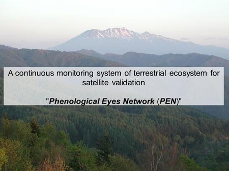 A continuous monitoring system of terrestrial ecosystem for satellite validation Phenological Eyes Network (PEN)
