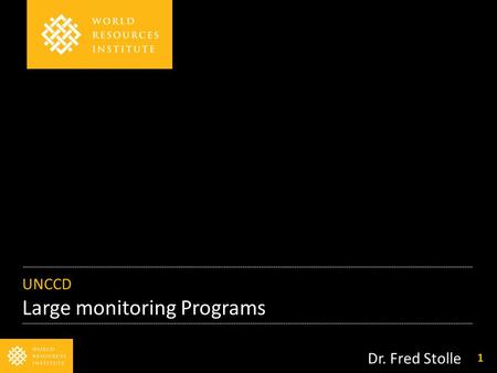 UNCCD Large monitoring Programs Dr. Fred Stolle 1.