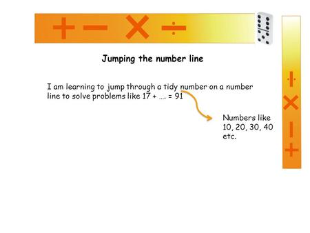 Jumping the number line I am learning to jump through a tidy number on a number line to solve problems like 17 + …. = 91 Numbers like 10, 20, 30, 40 etc.