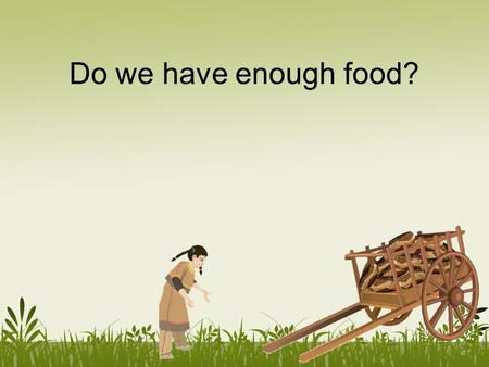 Do we have enough food?. This problem is only difficult to answer because it has a lot of parts. Finding the answer just requires subtracting and comparing.
