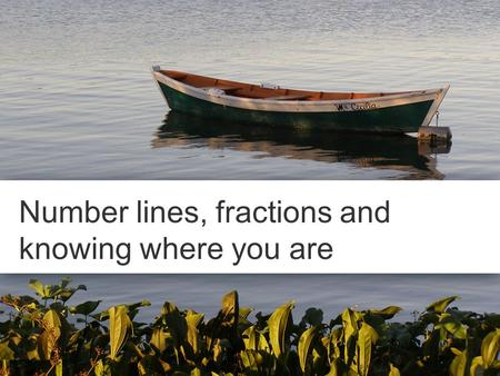 Number lines, fractions and knowing where you are.