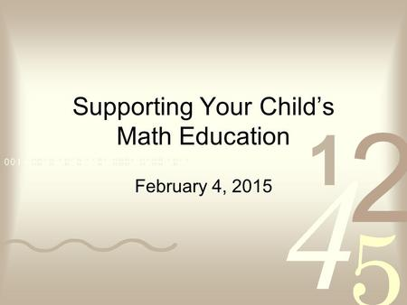 Supporting Your Child's Math Education February 4, 2015.