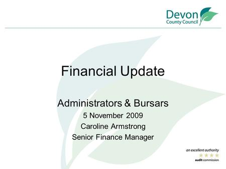 Financial Update Administrators & Bursars 5 November 2009 Caroline Armstrong Senior Finance Manager.