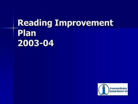 Reading Improvement Plan 2003-04. Introduction History History –Fall of 2002 - Reading Program Report Staff Development Staff Development Leave No Child.