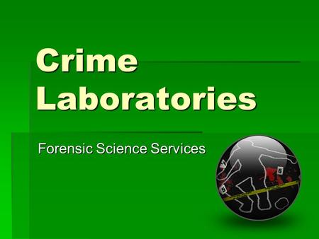 Crime Laboratories Forensic Science Services. Objectives   List and describe the functions of the various units found in a modern all- purpose crime.
