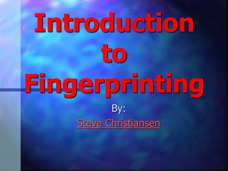Introduction to Fingerprinting By: Steve Christiansen.