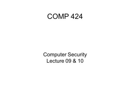COMP 424 Computer Security Lecture 09 & 10. Protocol ● An orderly sequence of steps agreed upon by two or more parties in order to accomplish a task ●