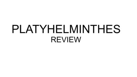 PLATYHELMINTHES REVIEW