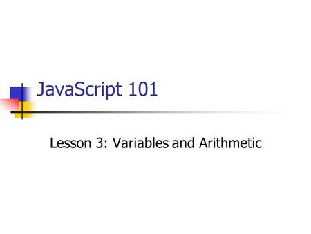 JavaScript 101 Lesson 3: Variables and Arithmetic.