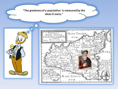 """The greatness of a population is measured by the ideas it owns."