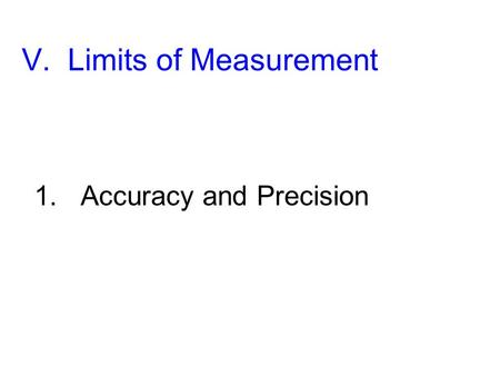 V. Limits of Measurement 1. Accuracy and Precision.