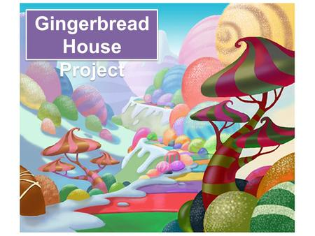Gingerbread House Project. Project Guidelines: You must create a POWERPOINT PRESENTATION that documents the construction process and decorating of your.