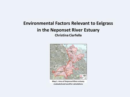 Environmental Factors Relevant to Eelgrass in the Neponset River Estuary Christina Ciarfella Map 1. Area of Neponset River estuary evaluated and used for.