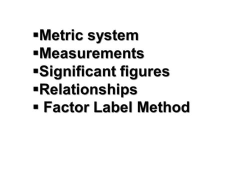 Metric system Measurements Significant figures Relationships