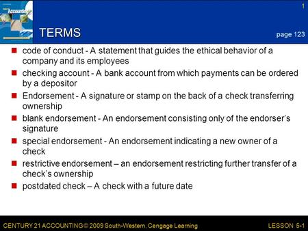 CENTURY 21 ACCOUNTING © 2009 South-Western, Cengage Learning 1 LESSON 5-1 TERMS code of conduct - A statement that guides the ethical behavior of a company.