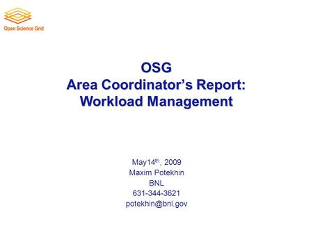 OSG Area Coordinator's Report: Workload Management May14 th, 2009 Maxim Potekhin BNL 631-344-3621