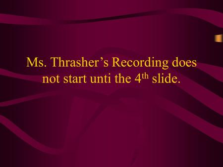 Ms. Thrasher's Recording does not start unti the 4 th slide.