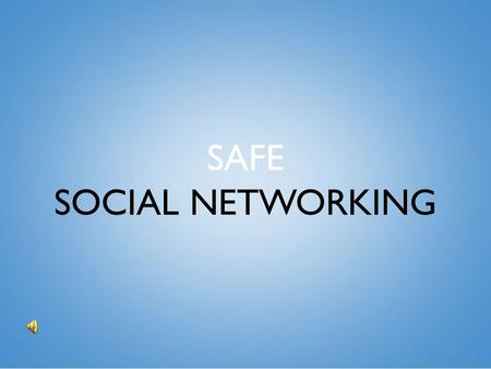 SAFE SOCIAL NETWORKING. SOCIAL NETWORKING SITES ARE A GOOD WAY OF KEEPING IN CONTACT SHARING PHOTOS AND THOUGHTS WITH THE WORLD AT LARGE.