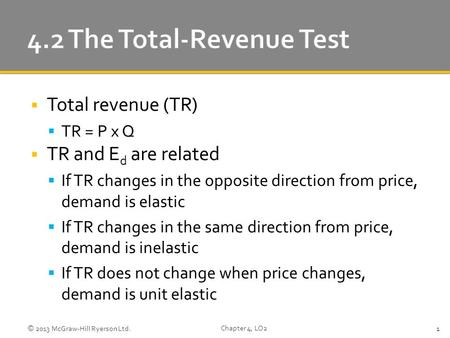  Total revenue (TR)  TR = P x Q  TR and E d are related  If TR changes in the opposite direction from price, demand is elastic  If TR changes in the.