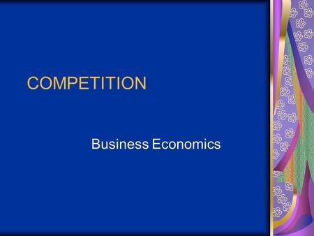 COMPETITION Business Economics. Market Structure Nature & degree of competition among firms in same industry. Industry - companies engaged in a particular.