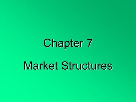 Chapter 7 Market Structures. 4 conditions for pure competition: 1. Large numbers of buyers and sellers act independently 2. Sellers offer identical products-