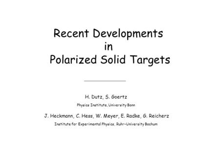 Recent Developments in Polarized Solid Targets H. Dutz, S. Goertz Physics Institute, University Bonn J. Heckmann, C. Hess, W. Meyer, E. Radke, G. Reicherz.