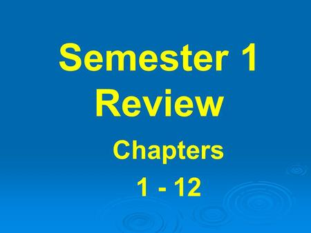 Semester 1 Review Chapters 1 - 12. Ch 1: Matter & Measurements element - molecule extensive – intensive microscopic- macroscopic pure substances – mixtures.