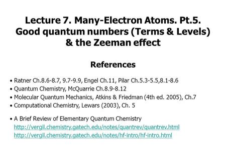 Lecture 7. Many-Electron Atoms. Pt.5. Good quantum numbers (Terms & Levels) & the Zeeman effect References Ratner Ch.8.6-8.7, 9.7-9.9, Engel Ch.11, Pilar.