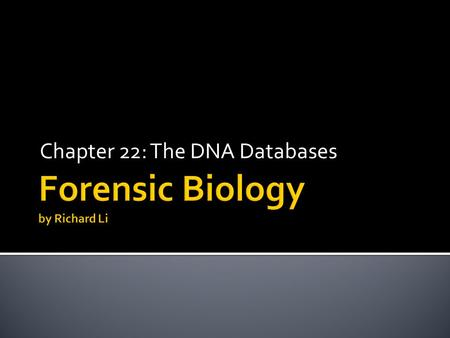 Chapter 22: The DNA Databases.  Developed to assist in solving violent crimes by creating a network for the exchange of information  Compare DNA profiles.