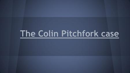 The Colin Pitchfork case. ● On November 21, 1983 and July 31, 1986 Colin Pitchfork rapped and murdered two girls in Narborough, Leicestershire. lynda.