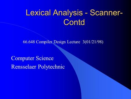 Lexical Analysis - Scanner- Contd Computer Science Rensselaer Polytechnic 66.648 Compiler Design Lecture 3(01/21/98)