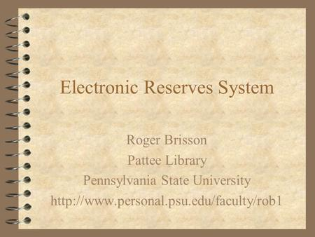 Electronic Reserves System Roger Brisson Pattee Library Pennsylvania State University