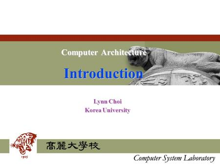 Computer Architecture Introduction Lynn Choi Korea University.