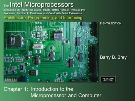 Chapter 1: Introduction to the Microprocessor and Computer.