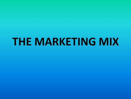 THE MARKETING MIX. INTRODUCTION Marketing mix is the blend or the compound of all the marketing efforts houring round the four ingredients namely product,