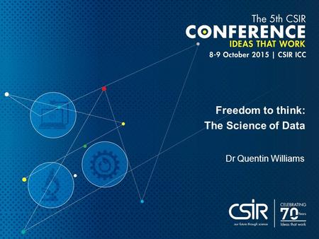 Freedom to think: The Science of Data Dr Quentin Williams.