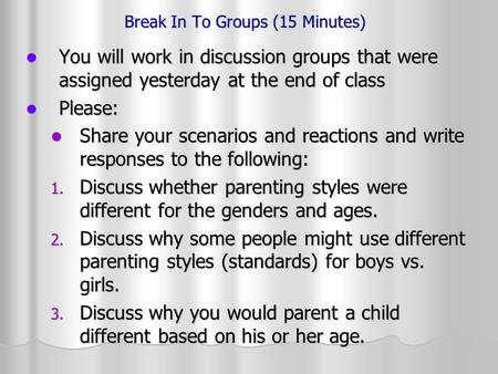 Break In To Groups (15 Minutes) You will work in discussion groups that were assigned yesterday at the end of class You will work in discussion groups.