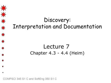 COMPSCI 345 S1 C and SoftEng 350 S1 C Discovery: Interpretation and Documentation Lecture 7 Chapter 4.3 - 4.4 (Heim)